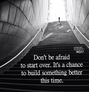 Don't be afraid to start over.
