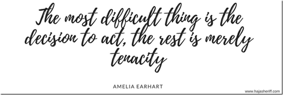 The most difficult thing is the decision to act, the rest is merely tenacity. —Amelia Earhart